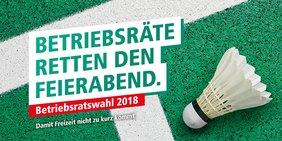 """Motiv mit einem Federball und dem Slogan: """"Betriebsratswahl 2018. Betriebsräte retten den Feierabend. Damit Freizeit nicht zu kurz kommt."""""""