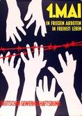 1. Mai-Plakat 1962: In Frieden arbeiten, in Freiheit leben. Gezeichnete weiße Hände strecken sich über einen Stacheldraht nach oben und unten entgegen.